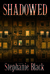 Shadowed by Stephanie Black