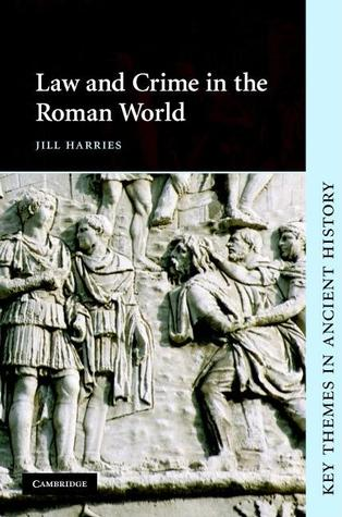 Law and Crime in the Roman World by Jill Harries