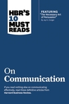 HBR's 10 Must Reads on Communication (with featured article �The Necessary Art of Persuasion,� by Jay A. Conger)
