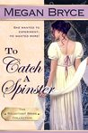 To Catch A Spinster (The Reluctant Bride Collection, #1)