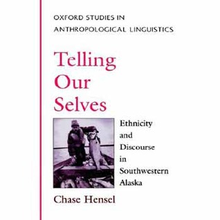 Telling Our Selves: Ethnicity and Discourse in Southwestern Alaska