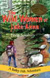 The Wild Women of Lake Anna  (Bailey Fish Adventures, #1)