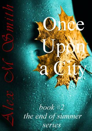 Free online download Once Upon a City (The End of Summer #1) CHM by Alex M. Smith