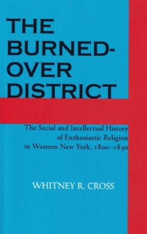 Download for free The Burned-Over District: The Social and Intellectual History of Enthusiastic Religion in Western New York, 1800 1850 PDF by Whitney R. Cross