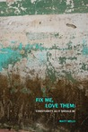 Fix Me, Love Them by Matt  Wells