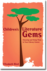 Children's Literature Gems: Choosing and Using Them in Your Library Career