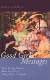 Good Girl Messages: How Young Women Were Misled by Their Favorite Books
