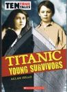 Titanic Young Survivors (Ten True Tales)