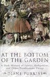 At the Bottom of the Garden by Diane Purkiss
