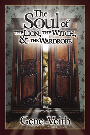The Soul of the Lion Witch, & the Wardrobe by Gene Veith