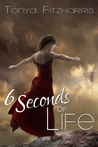 6 Seconds of Life by Tonya Fitzharris