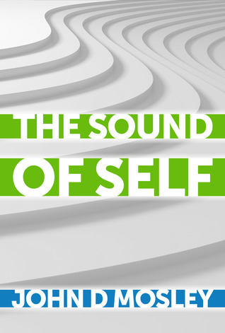 The Sound of Self by John D. Mosley