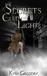 Secrets Clad in Light by Kyra Gregory