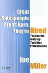 Great Salespeople Aren't Born, They're Hired: The Secrets to Hiring Top Sales Professionals
