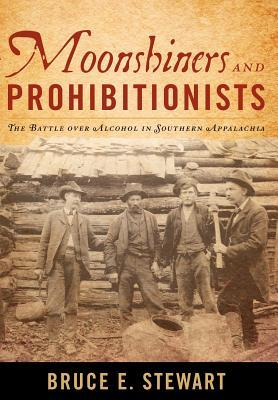 Moonshiners and Prohibitionists: The Battle Over Alcohol in Southern Appalachia