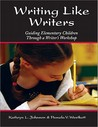 Writing Like Writers: Guiding Elementary Children Through a Writer's Workshop