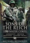 Sons of the Reich: II SS Panzer Corps, Normandy, Arnhem, the Ardennes and on the Eastern Front