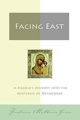 Facing East: A Pilgrim's Journey into the Mysteries of Orthodoxy
