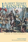 Albert Sidney Johnston: Soldier of Three Republics