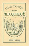 Old Town Albuquerque: A History of the Ancient Town at the Crossroads of the American Southwest
