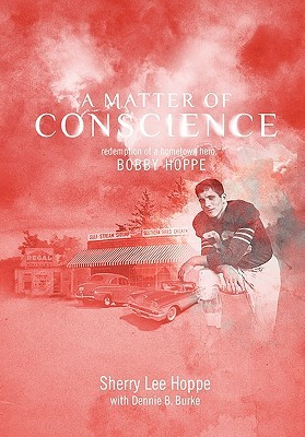A Matter of Conscience: Redemption of a Hometown Hero, Bobby Hoppe