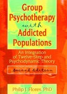 Group Psychotherapy With Addicted Populations: An Integration of Twelve-Step and Psychodynamic Theory (Haworth Addictions Treatment)