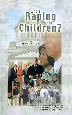 Who's Raping the Children?: A Brief Look at the World's Suffering Children and the Social and Legal Ramifications of Raising Them in Today's Society