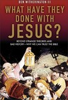 What Have They Done with Jesus? Beyond Strange Theories & Bad History-Why We Can Trust the Bible