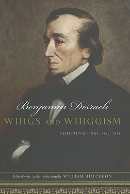 Whigs And Whiggism: Political Writings of Benjamin Disraeli, 1833-1853