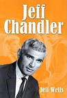 Jeff Chandler: Film, Record, Radio, Television and Theater Performances