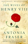 Wives of Henry VIII by Antonia Fraser