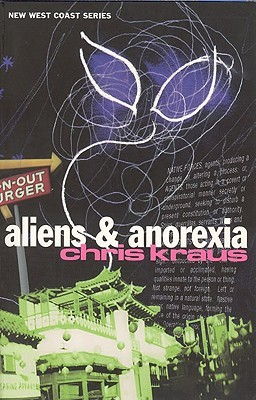 Aliens & Anorexia by Chris Kraus