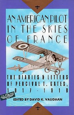 An American Pilot in the Skies of France: The Diaries and Letters of an American Pilot, 1917-1918  by  Percival Gates