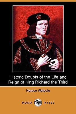 Historic Doubts of the Life and Reign of King Richard the Third (Dodo Press)