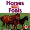 Horses Have Foals by Lynn M. Stone