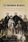 The Mormon Menace: Violence and Anti-Mormonism in the Postbellum South