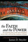 The Faith and the Power: The Inspiring Story of the First Christians & How They Survived the Madness of Rome: A First Century History