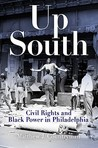 Up South: Civil Rights and Black Power in Philadelphia (Politics & Culture in Modern America)