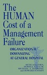 The Human Cost of a Management Failure: Organizational Downsizing at General Hospital