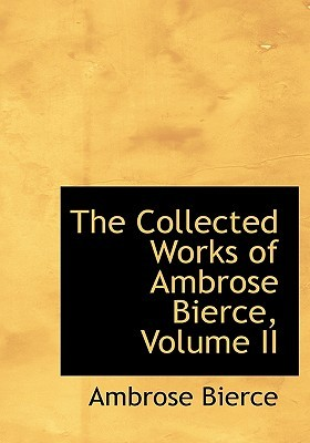 The Collected Works of Ambrose Bierce, Volume II by Ambrose Bierce