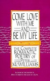 Come Love with Me and Be My Life: The Collected Romantic Poetry of Peter McWilliams