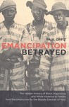 Emancipation Betrayed: The Hidden History of Black Organizing and White Violence in Florida from Reconstruction to the Bloody Election of 1920