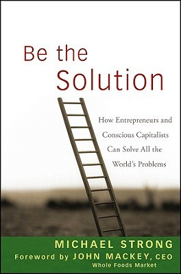 Be the Solution by Michael Strong