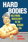 Hard Bodies: Hollywood Masculinity in the Reagan Era