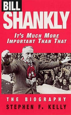 Bill Shankly by Stephen F. Kelly