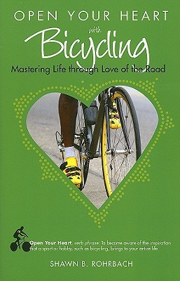 Open Your Heart With Bicycling by Shawn Rohrbach