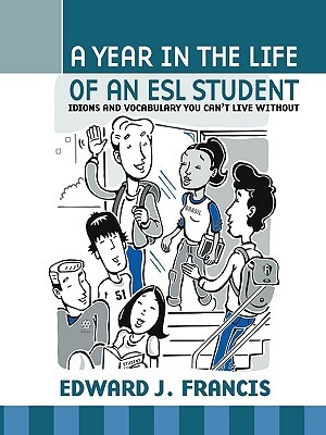 A Year In the Life of an ESL (English Second Language) Student: Idioms and Vocabulary You Can