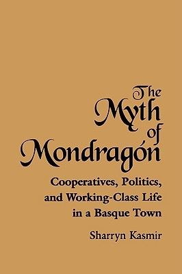 The Myth of Mondragon by Sharryn Kasmir
