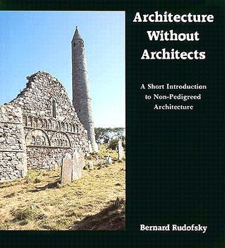 Architecture Without Architects by Bernard Rudofsky