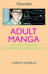 Adult Manga: Culture and Power in Contemporary Japanese Society